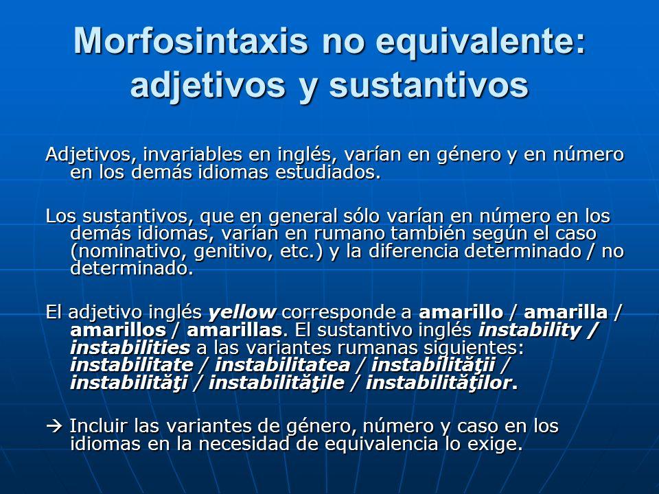 Morfosintaxis no equivalente: adjetivos y sustantivos Adjetivos, invariables en inglés, varían en género y en número en los demás idiomas estudiados.