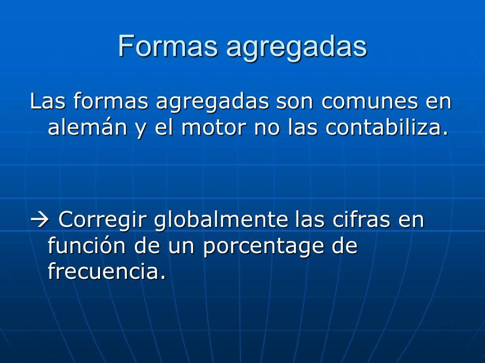 Formas agregadas Las formas agregadas son comunes en alemán y el motor no las contabiliza.