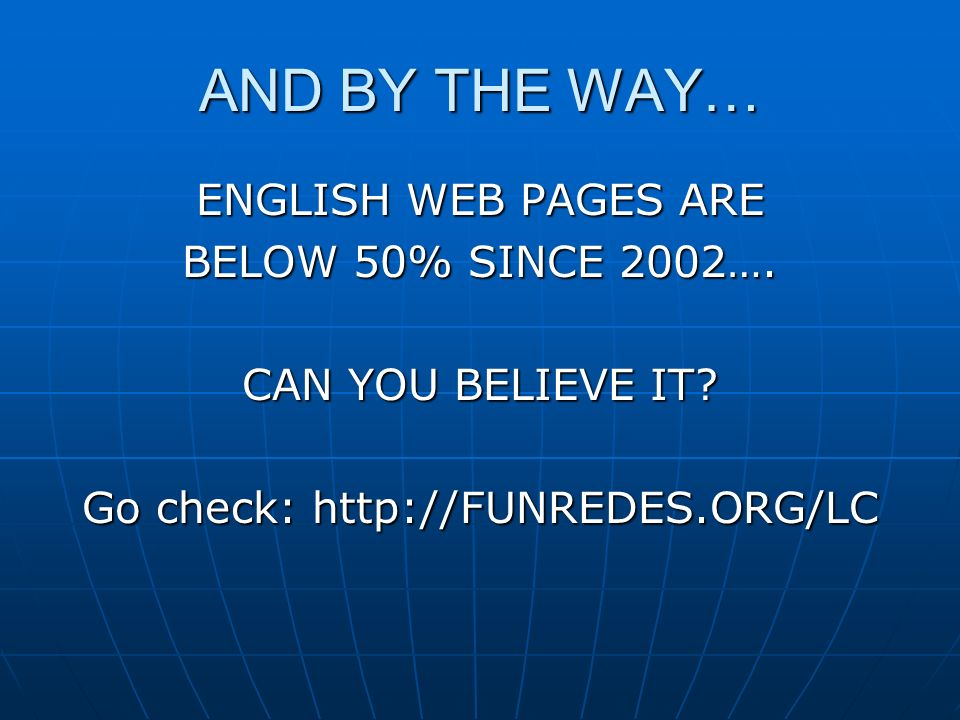 AND BY THE WAY… ENGLISH WEB PAGES ARE BELOW 50% SINCE 2002….