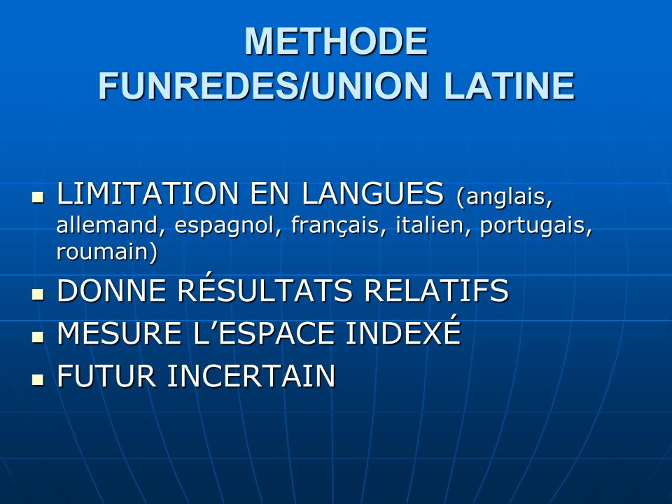 METHODE FUNREDES/UNION LATINE LIMITATION EN LANGUES (anglais, allemand, espagnol, français, italien, portugais, roumain) LIMITATION EN LANGUES (anglais, allemand, espagnol, français, italien, portugais, roumain) DONNE RÉSULTATS RELATIFS DONNE RÉSULTATS RELATIFS MESURE LESPACE INDEXÉ MESURE LESPACE INDEXÉ FUTUR INCERTAIN FUTUR INCERTAIN