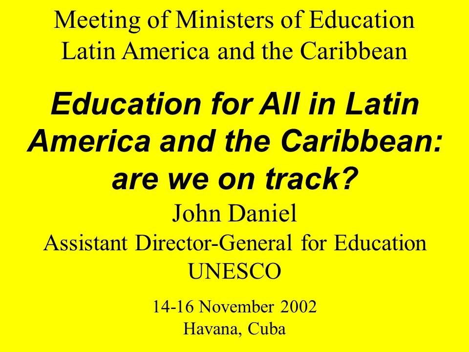 Meeting of Ministers of Education Latin America and the Caribbean Education for All in Latin America and the Caribbean: are we on track.