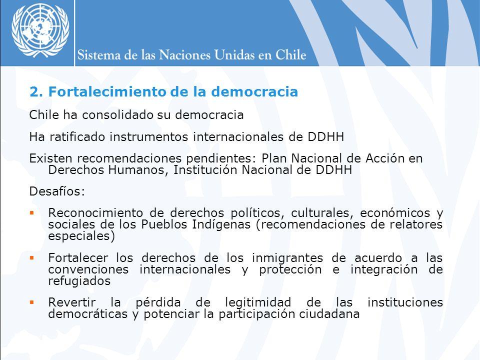 2. Fortalecimiento de la democracia Chile ha consolidado su democracia Ha ratificado instrumentos internacionales de DDHH Existen recomendaciones pend