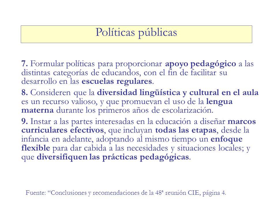 7. Formular políticas para proporcionar apoyo pedagógico a las distintas categorías de educandos, con el fin de facilitar su desarrollo en las escuela