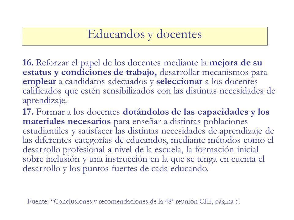 16. Reforzar el papel de los docentes mediante la mejora de su estatus y condiciones de trabajo, desarrollar mecanismos para emplear a candidatos adec