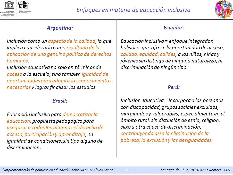 Implementación de políticas en educación inclusiva en América Latina Santiago de Chile, 18-20 de noviembre 200910 Argentina: Inclusión como un aspecto