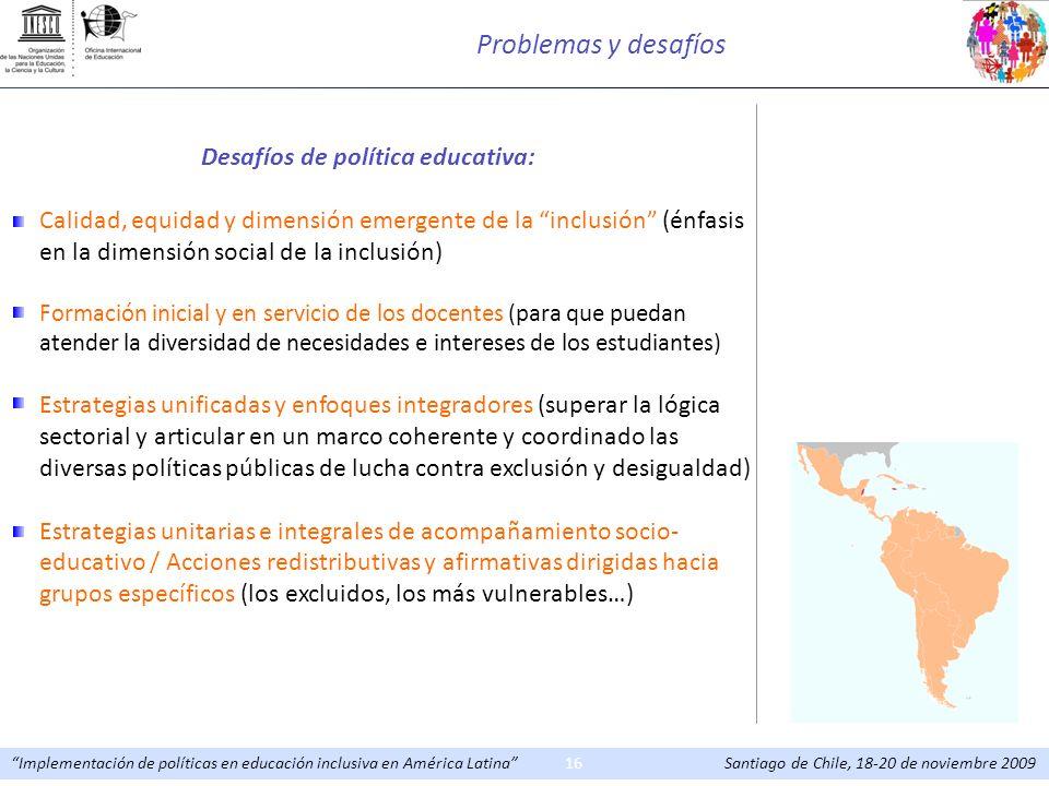 Implementación de políticas en educación inclusiva en América Latina Santiago de Chile, 18-20 de noviembre 200916 Desafíos de política educativa: Cali