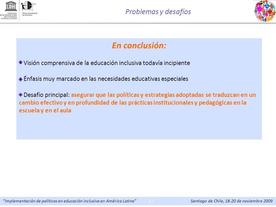Implementación de políticas en educación inclusiva en América Latina Santiago de Chile, 18-20 de noviembre 200917 En conclusión: Visión comprensiva de