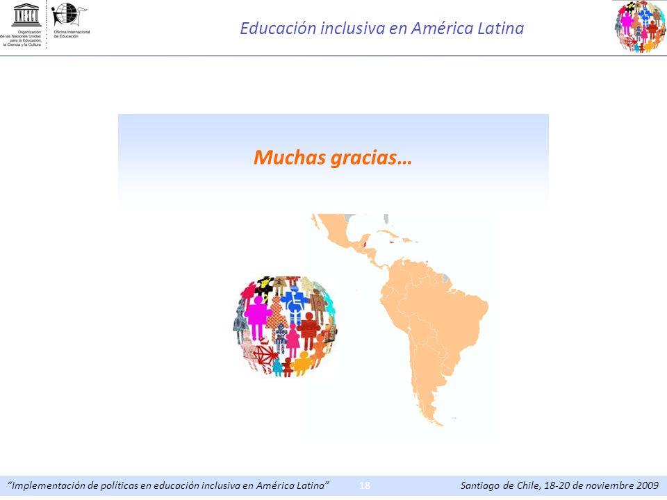 Implementación de políticas en educación inclusiva en América Latina Santiago de Chile, 18-20 de noviembre 200918 Muchas gracias… Educación inclusiva