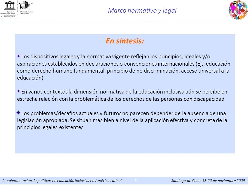 Implementación de políticas en educación inclusiva en América Latina Santiago de Chile, 18-20 de noviembre 20096 En síntesis: Los dispositivos legales