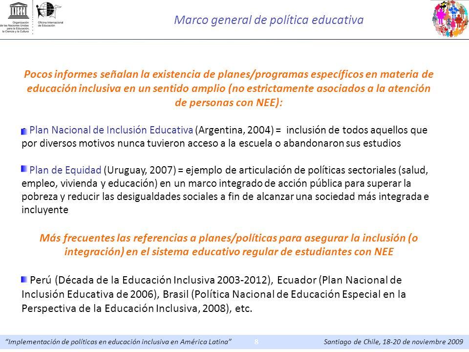 Implementación de políticas en educación inclusiva en América Latina Santiago de Chile, 18-20 de noviembre 20098 Pocos informes señalan la existencia