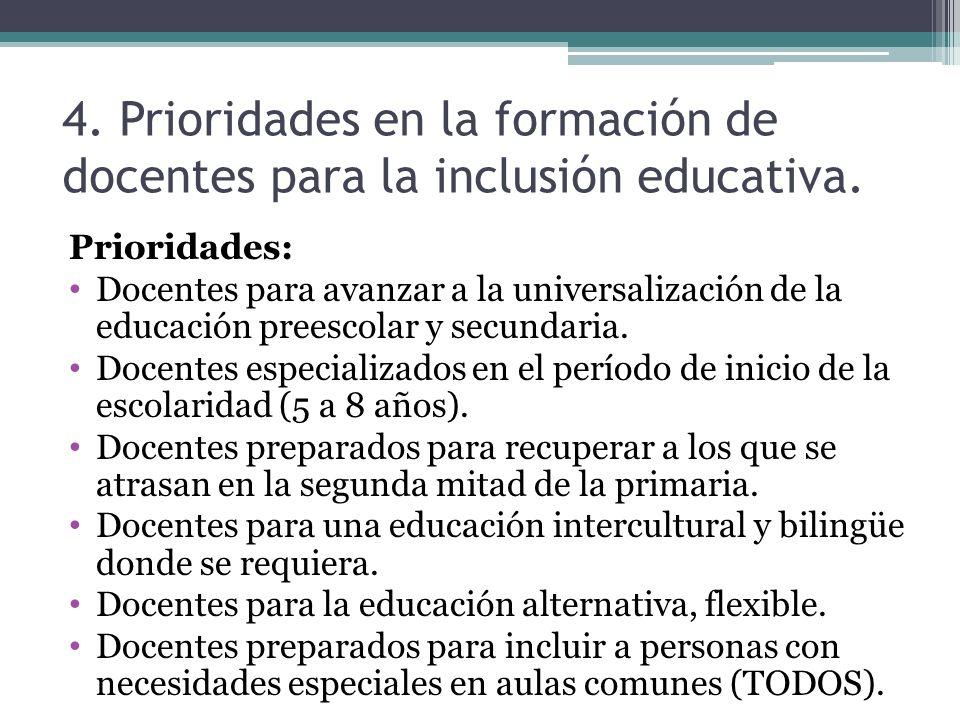 4. Prioridades en la formación de docentes para la inclusión educativa. Prioridades: Docentes para avanzar a la universalización de la educación prees