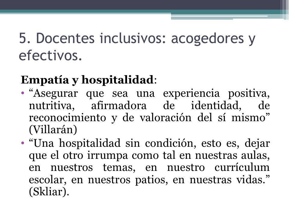 5. Docentes inclusivos: acogedores y efectivos. Empatía y hospitalidad: Asegurar que sea una experiencia positiva, nutritiva, afirmadora de identidad,