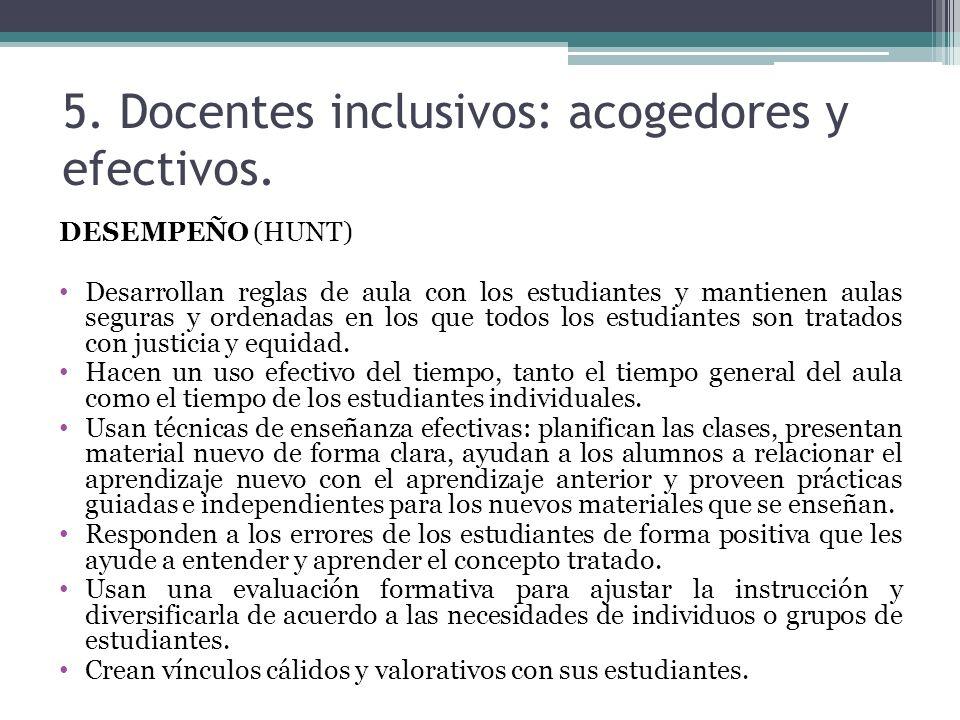 5. Docentes inclusivos: acogedores y efectivos. DESEMPEÑO (HUNT) Desarrollan reglas de aula con los estudiantes y mantienen aulas seguras y ordenadas