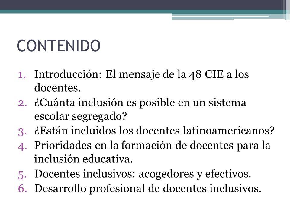 CONTENIDO 1.Introducción: El mensaje de la 48 CIE a los docentes. 2.¿Cuánta inclusión es posible en un sistema escolar segregado? 3.¿Están incluidos l