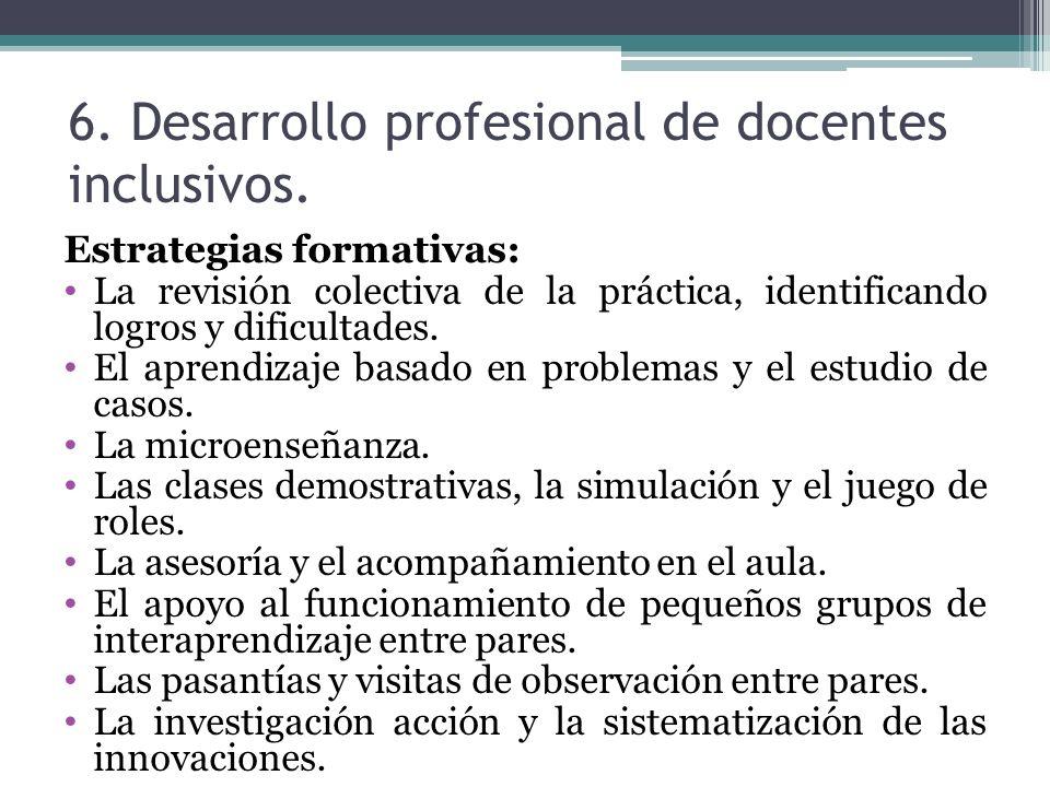 6. Desarrollo profesional de docentes inclusivos. Estrategias formativas: La revisión colectiva de la práctica, identificando logros y dificultades. E