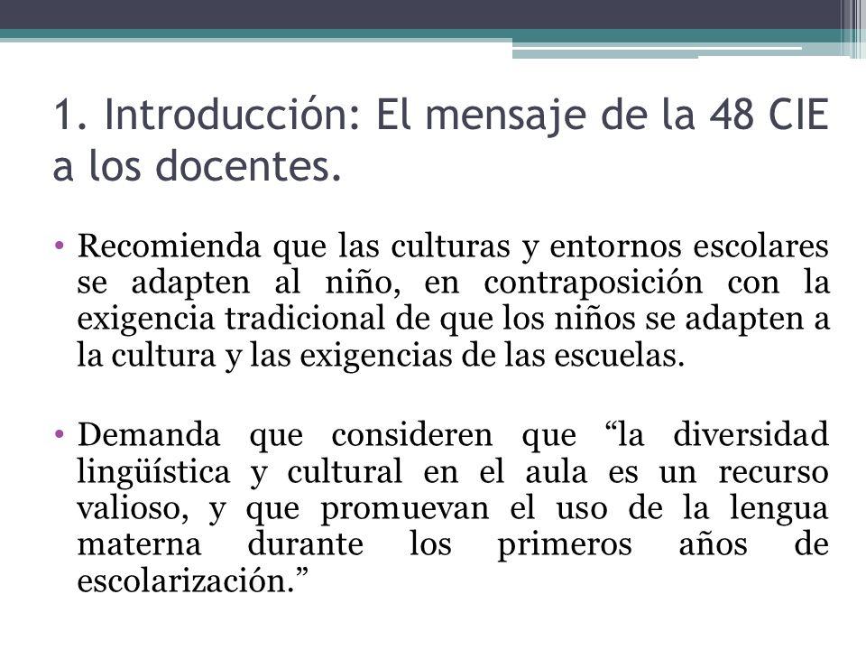 1. Introducción: El mensaje de la 48 CIE a los docentes. Recomienda que las culturas y entornos escolares se adapten al niño, en contraposición con la