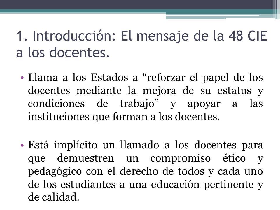 1. Introducción: El mensaje de la 48 CIE a los docentes. Llama a los Estados a reforzar el papel de los docentes mediante la mejora de su estatus y co
