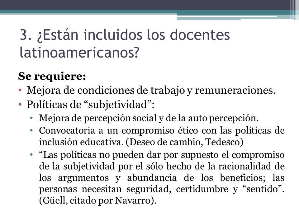 3. ¿Están incluidos los docentes latinoamericanos? Se requiere: Mejora de condiciones de trabajo y remuneraciones. Políticas de subjetividad: Mejora d