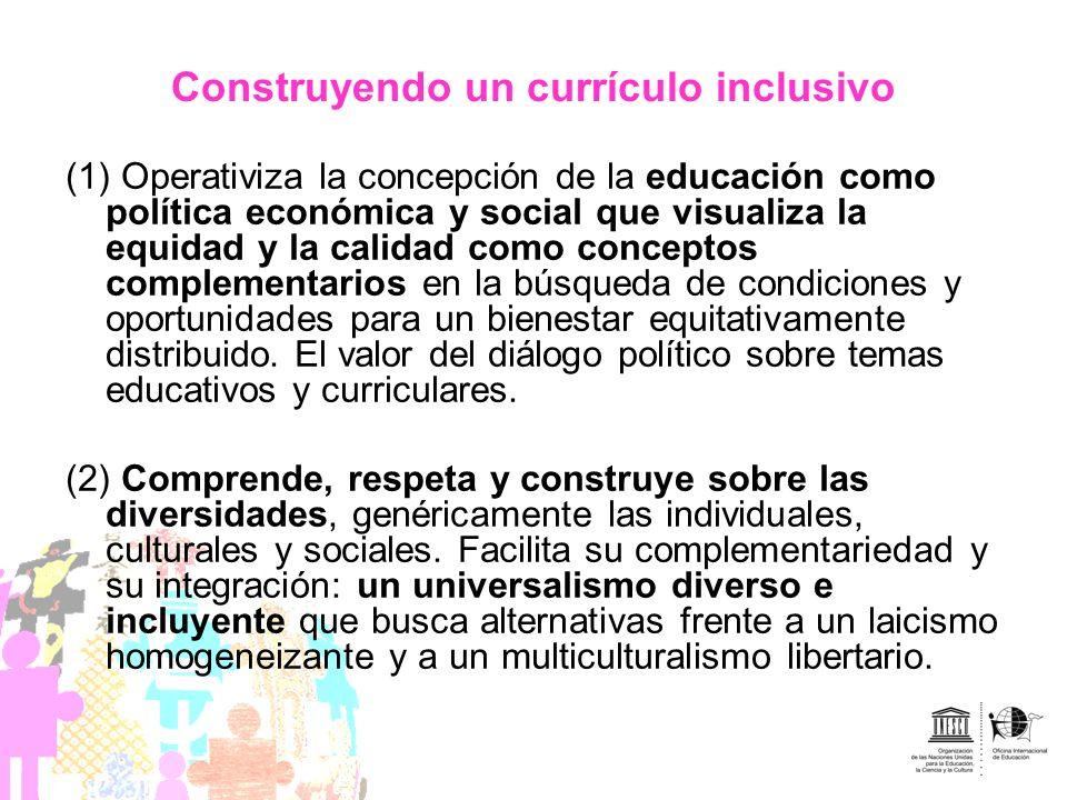 Construyendo un currículo inclusivo (1) Operativiza la concepción de la educación como política económica y social que visualiza la equidad y la calid