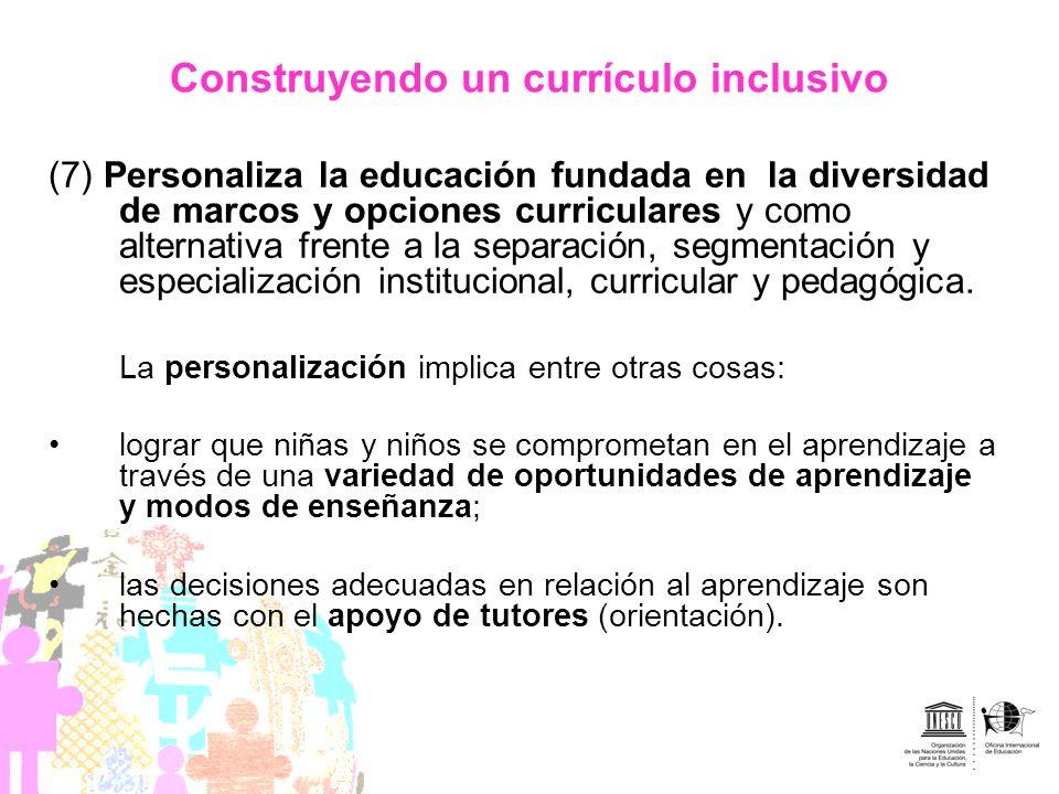 Construyendo un currículo inclusivo (7) Personaliza la educación fundada en la diversidad de marcos y opciones curriculares y como alternativa frente