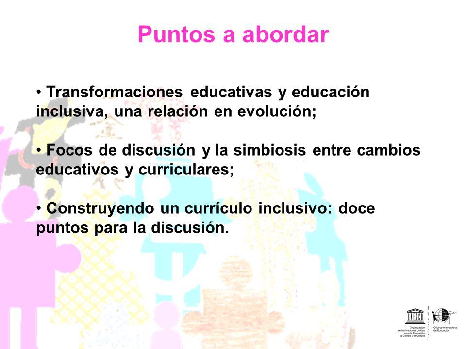 Puntos a abordar Transformaciones educativas y educación inclusiva, una relación en evolución; Focos de discusión y la simbiosis entre cambios educati