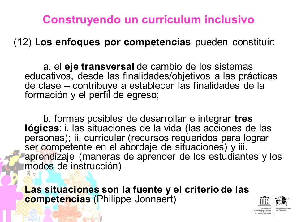 Construyendo un currículum inclusivo (12) Los enfoques por competencias pueden constituir: a. el eje transversal de cambio de los sistemas educativos,