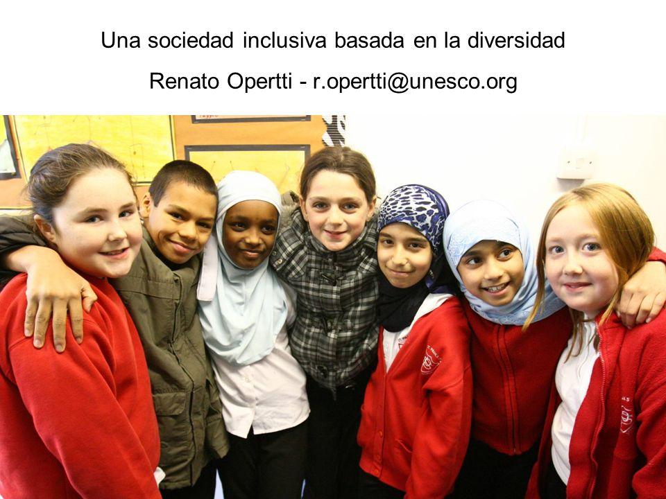 Una sociedad inclusiva basada en la diversidad Renato Opertti - r.opertti@unesco.org