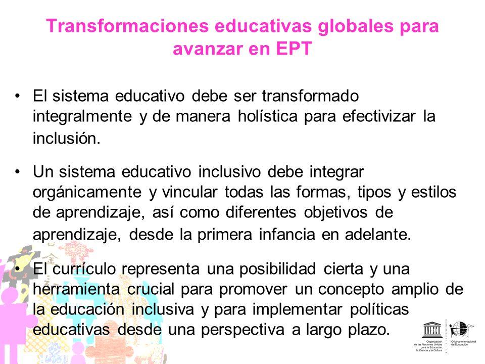 Transformaciones educativas globales para avanzar en EPT El sistema educativo debe ser transformado integralmente y de manera holística para efectiviz