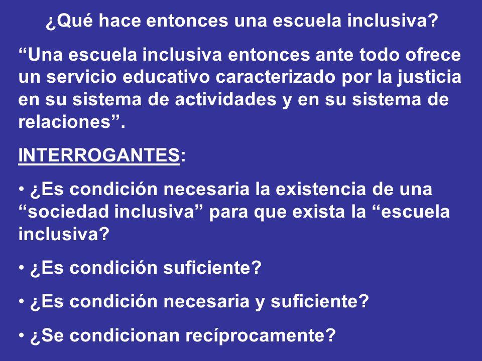 ¿Qué hace entonces una escuela inclusiva? Una escuela inclusiva entonces ante todo ofrece un servicio educativo caracterizado por la justicia en su si