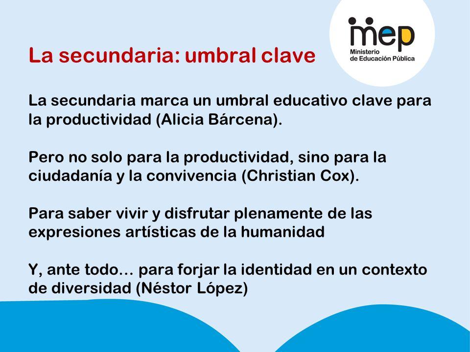 La secundaria: umbral clave La secundaria marca un umbral educativo clave para la productividad (Alicia Bárcena).