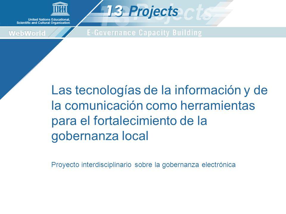 Las tecnologías de la información y de la comunicación como herramientas para el fortalecimiento de la gobernanza local Proyecto interdisciplinario sobre la gobernanza electrónica