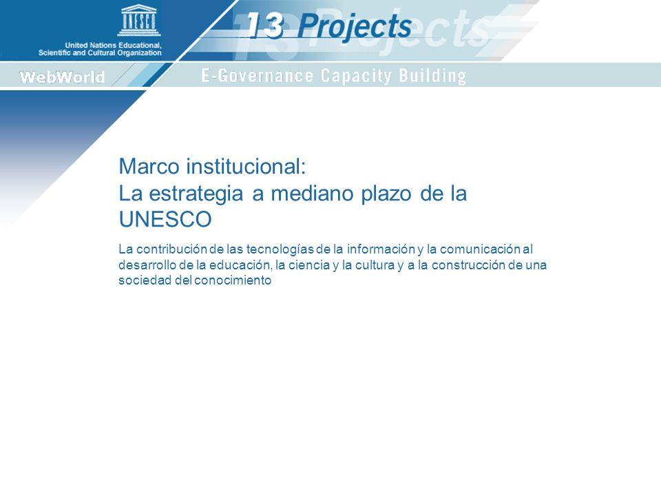La contribución de las tecnologías de la información y la comunicación al desarrollo de la educación, la ciencia y la cultura y a la construcción de una sociedad del conocimiento Marco institucional: La estrategia a mediano plazo de la UNESCO