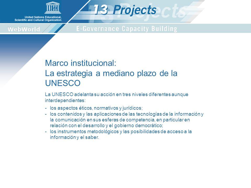 La UNESCO adelanta su acción en tres niveles diferentes aunque interdependientes: Marco institucional: La estrategia a mediano plazo de la UNESCO -los aspectos éticos, normativos y jurídicos; -los contenidos y las aplicaciones de las tecnologías de la información y la comunicación en sus esferas de competencia, en particular en relación con el desarrollo y el gobierno democrático; -los instrumentos metodológicos y las posibilidades de acceso a la información y el saber.