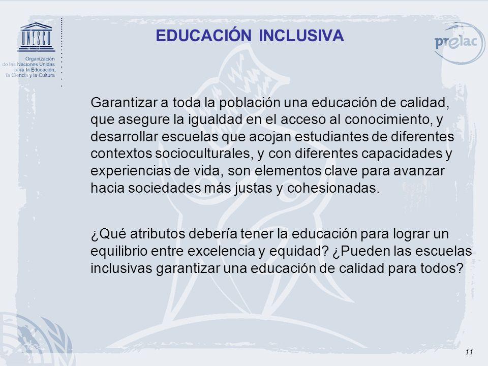 11 EDUCACIÓN INCLUSIVA Garantizar a toda la población una educación de calidad, que asegure la igualdad en el acceso al conocimiento, y desarrollar es