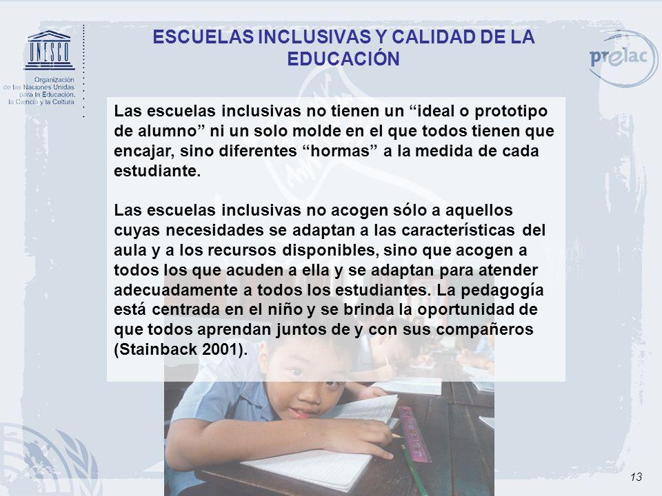 13 Las escuelas inclusivas no tienen un ideal o prototipo de alumno ni un solo molde en el que todos tienen que encajar, sino diferentes hormas a la m