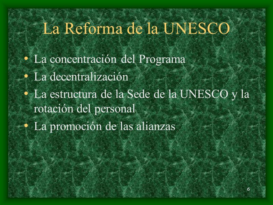 6 La Reforma de la UNESCO La concentración del Programa La decentralización La estructura de la Sede de la UNESCO y la rotación del personal La promoción de las alianzas
