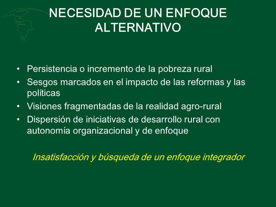 NECESIDAD DE UN ENFOQUE ALTERNATIVO Persistencia o incremento de la pobreza rural Sesgos marcados en el impacto de las reformas y las políticas Vision