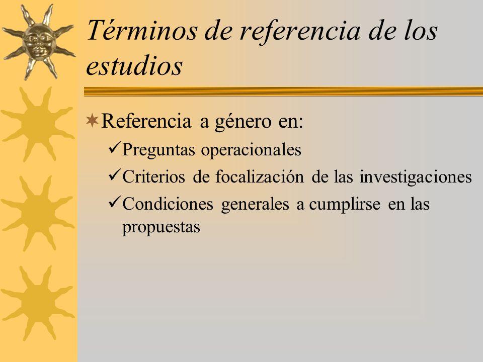 Términos de referencia de los estudios Referencia a género en: Preguntas operacionales Criterios de focalización de las investigaciones Condiciones ge