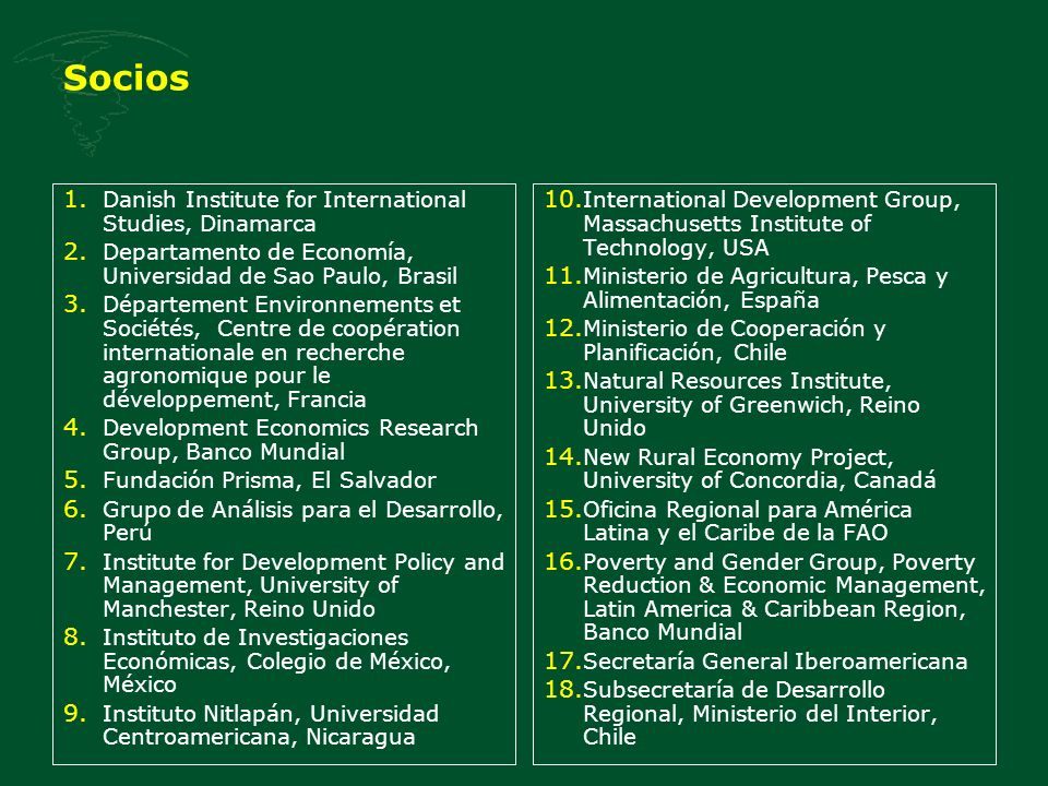 Socios 1. Danish Institute for International Studies, Dinamarca 2. Departamento de Economía, Universidad de Sao Paulo, Brasil 3. Département Environne