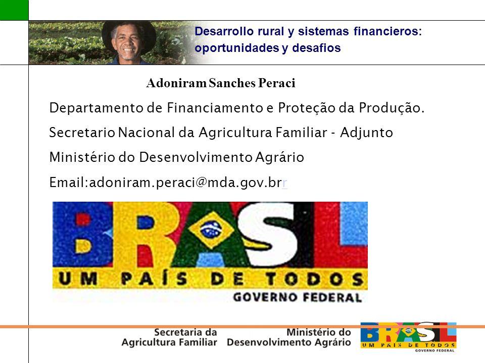Desarrollo rural y sistemas financieros: oportunidades y desafios Adoniram Sanches Peraci Departamento de Financiamento e Proteção da Produção. Secret
