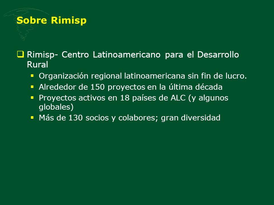 Sobre Rimisp Rimisp- Centro Latinoamericano para el Desarrollo Rural Organización regional latinoamericana sin fin de lucro. Alrededor de 150 proyecto