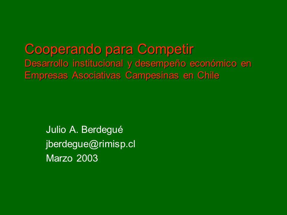 Julio A. Berdegué jberdegue@rimisp.cl Marzo 2003 Cooperando para Competir Desarrollo institucional y desempeño económico en Empresas Asociativas Campe