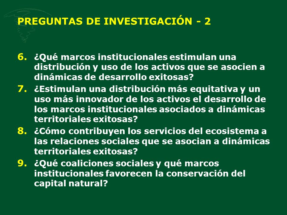 PREGUNTAS DE INVESTIGACIÓN - 2 6. ¿Qué marcos institucionales estimulan una distribución y uso de los activos que se asocien a dinámicas de desarrollo
