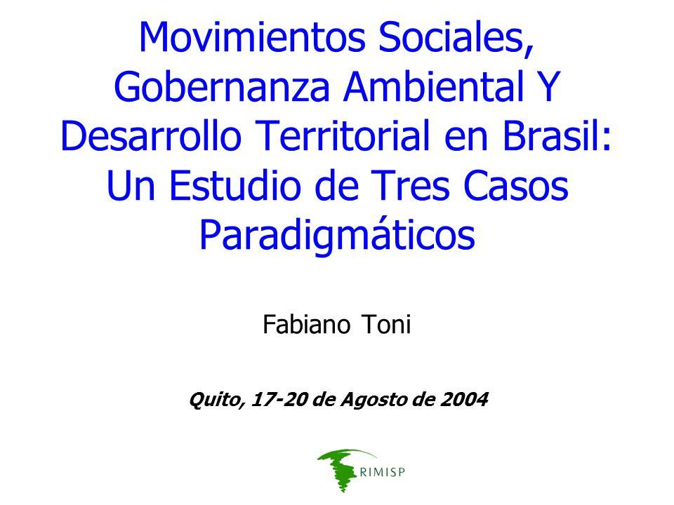 Movimientos Sociales, Gobernanza Ambiental Y Desarrollo Territorial en Brasil: Un Estudio de Tres Casos Paradigmáticos Fabiano Toni Quito, 17-20 de Ag
