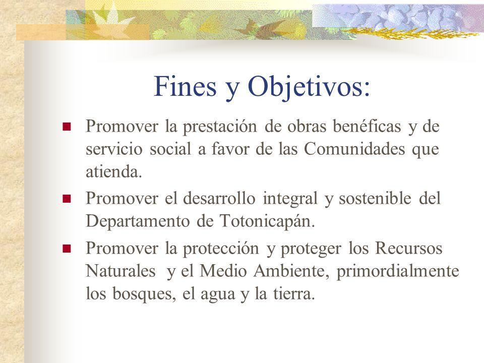 Fines y Objetivos: Promover la prestación de obras benéficas y de servicio social a favor de las Comunidades que atienda. Promover el desarrollo integ