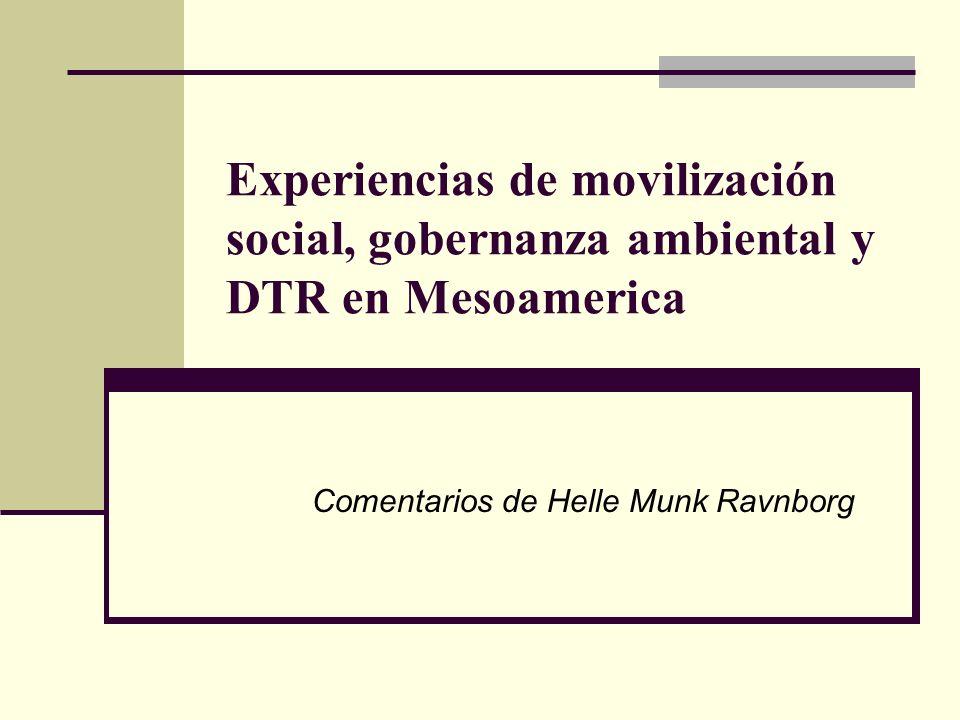 Experiencias de movilización social, gobernanza ambiental y DTR en Mesoamerica Comentarios de Helle Munk Ravnborg