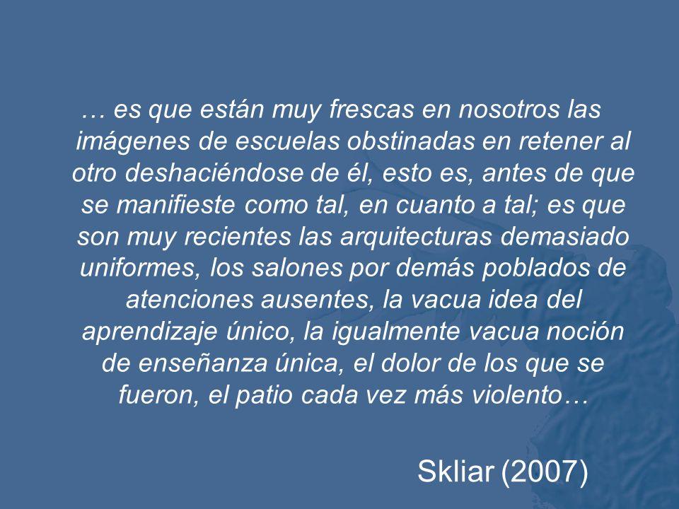 Skliar (2007) …lo que está en juego aquí es una hospitalidad sin condición, esto es, dejar que el otro irrumpa como tal en nuestras aulas, en nuestros