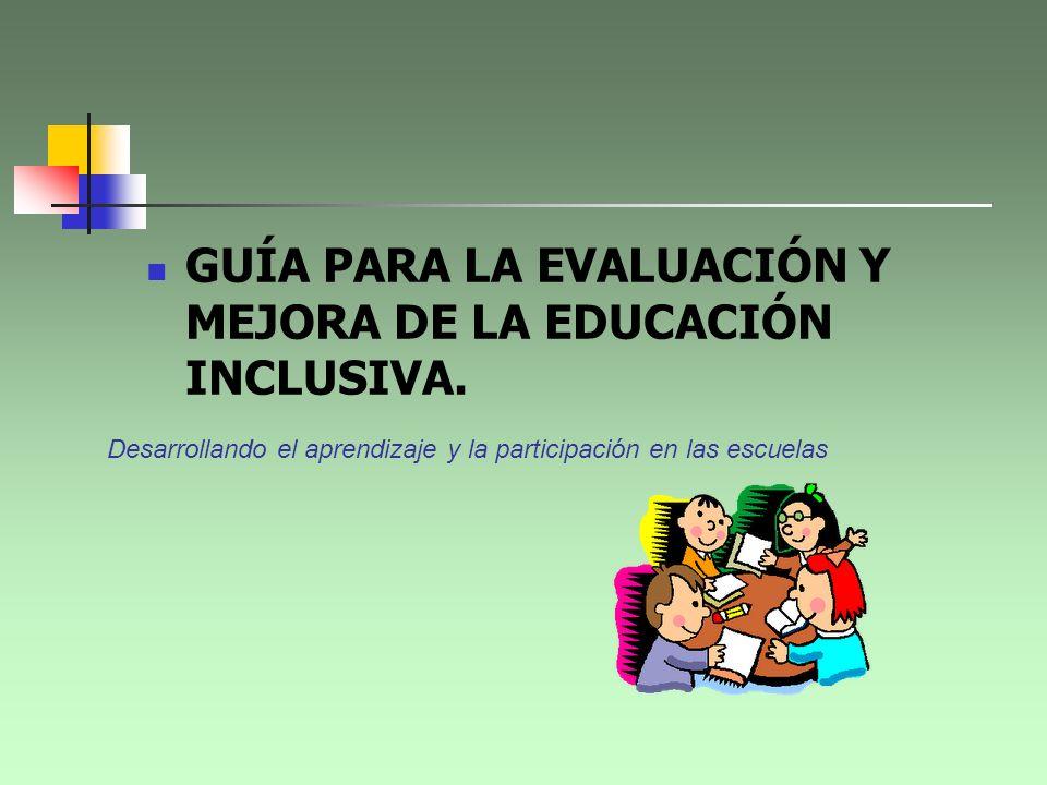 GUÍA PARA LA EVALUACIÓN Y MEJORA DE LA EDUCACIÓN INCLUSIVA. Desarrollando el aprendizaje y la participación en las escuelas