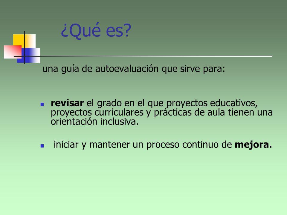 ¿Qué es? una guía de autoevaluación que sirve para: revisar el grado en el que proyectos educativos, proyectos curriculares y prácticas de aula tienen