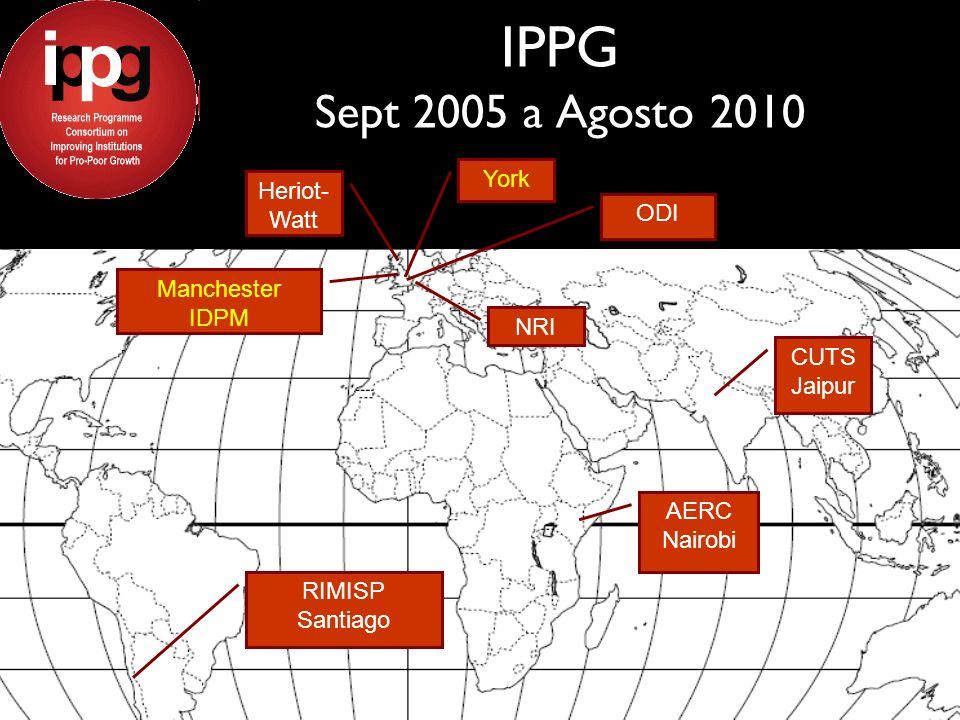 IPPG Sept 2005 a Agosto 2010 ODI Manchester IDPM York Heriot- Watt NRI CUTS Jaipur AERC Nairobi RIMISP Santiago
